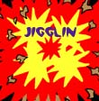 jigglin